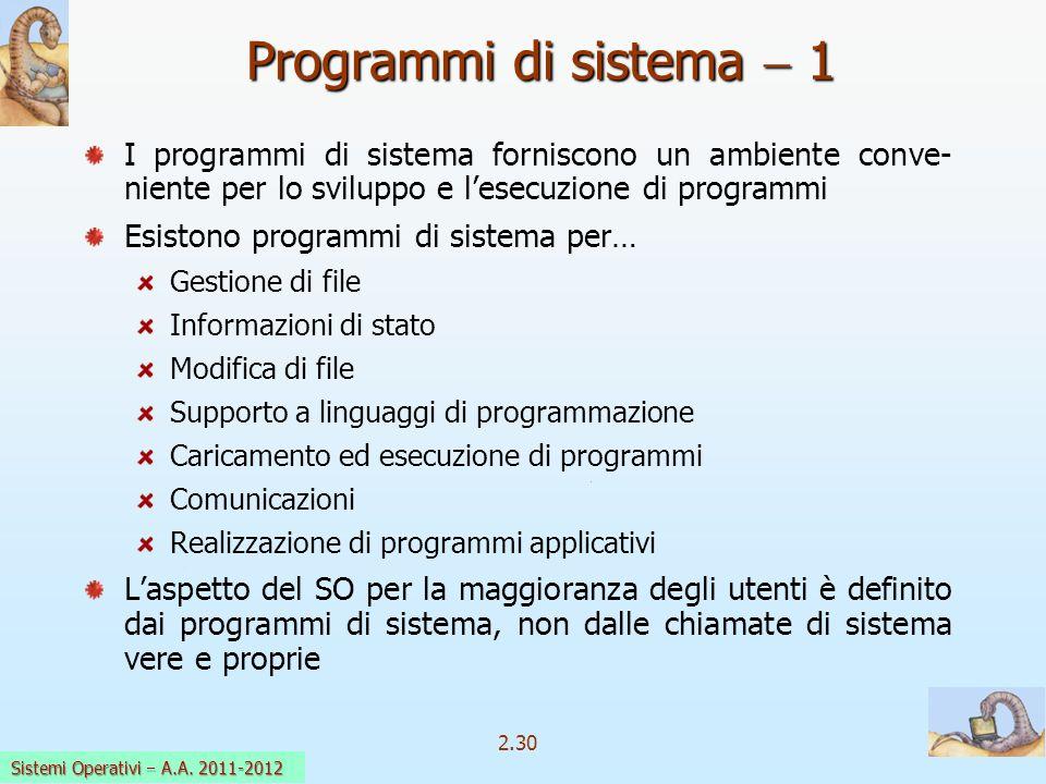 2.30 Sistemi Operativi a.a. 2009-10 Programmi di sistema 1 I programmi di sistema forniscono un ambiente conve- niente per lo sviluppo e lesecuzione d