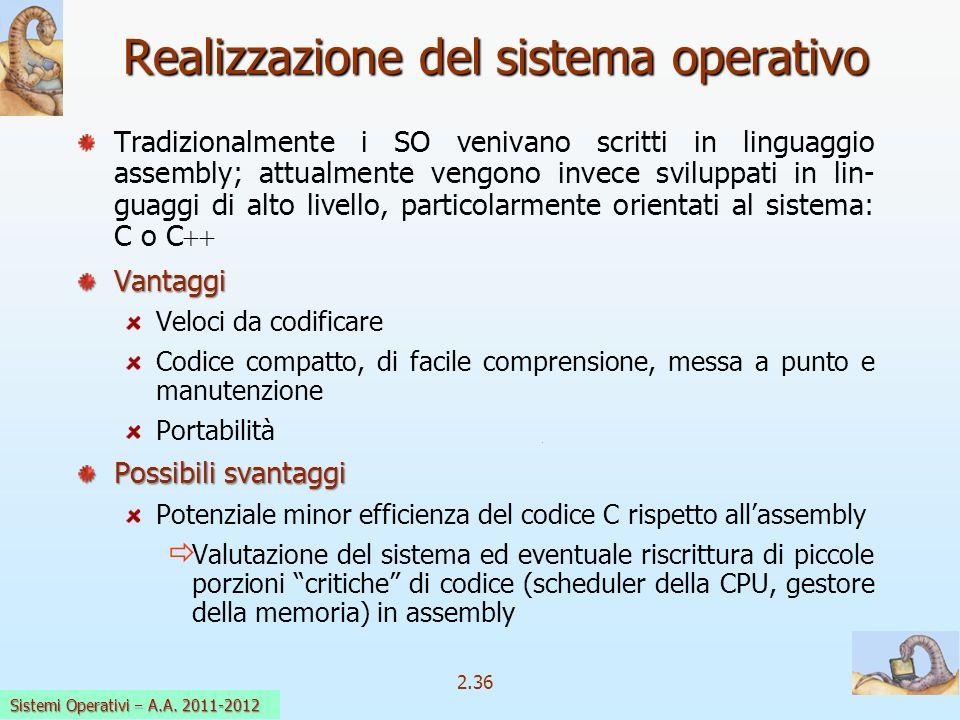 2.36 Sistemi Operativi a.a. 2009-10 Tradizionalmente i SO venivano scritti in linguaggio assembly; attualmente vengono invece sviluppati in lin- guagg