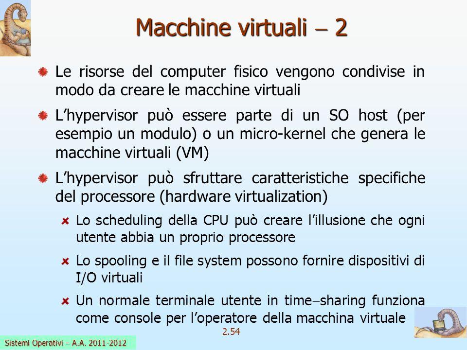 2.54 Sistemi Operativi a.a. 2009-10 Le risorse del computer fisico vengono condivise in modo da creare le macchine virtuali Lhypervisor può essere par