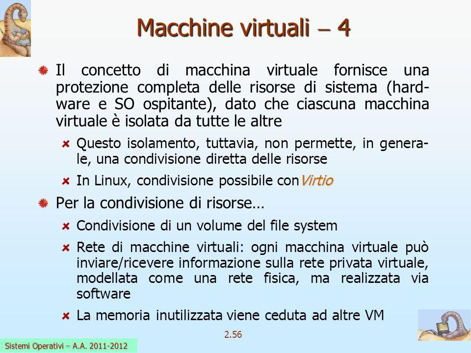 2.56 Sistemi Operativi a.a. 2009-10 Il concetto di macchina virtuale fornisce una protezione completa delle risorse di sistema (hard- ware e SO ospita