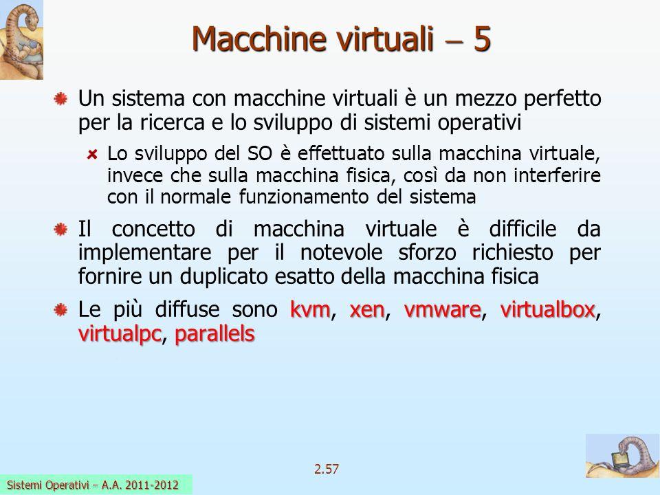 2.57 Sistemi Operativi a.a. 2009-10 Un sistema con macchine virtuali è un mezzo perfetto per la ricerca e lo sviluppo di sistemi operativi Lo sviluppo