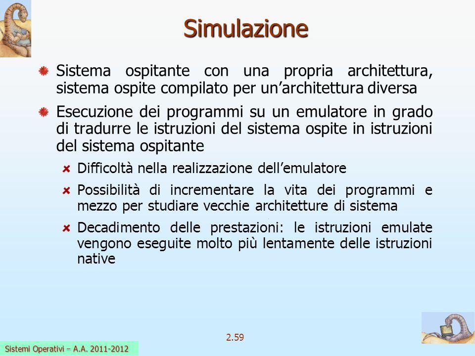 2.59 Sistemi Operativi a.a. 2009-10 Sistema ospitante con una propria architettura, sistema ospite compilato per unarchitettura diversa Esecuzione dei