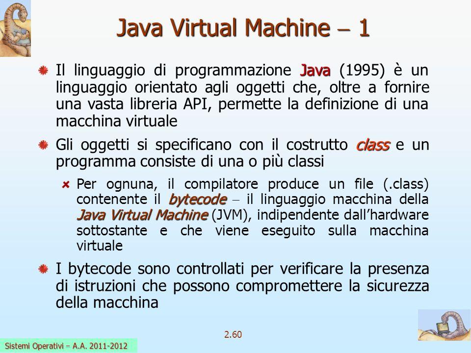 2.60 Sistemi Operativi a.a. 2009-10 Java Virtual Machine 1 Java Il linguaggio di programmazione Java (1995) è un linguaggio orientato agli oggetti che