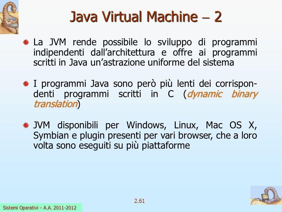 2.61 Sistemi Operativi a.a. 2009-10 Java Virtual Machine 2 La JVM rende possibile lo sviluppo di programmi indipendenti dallarchitettura e offre ai pr