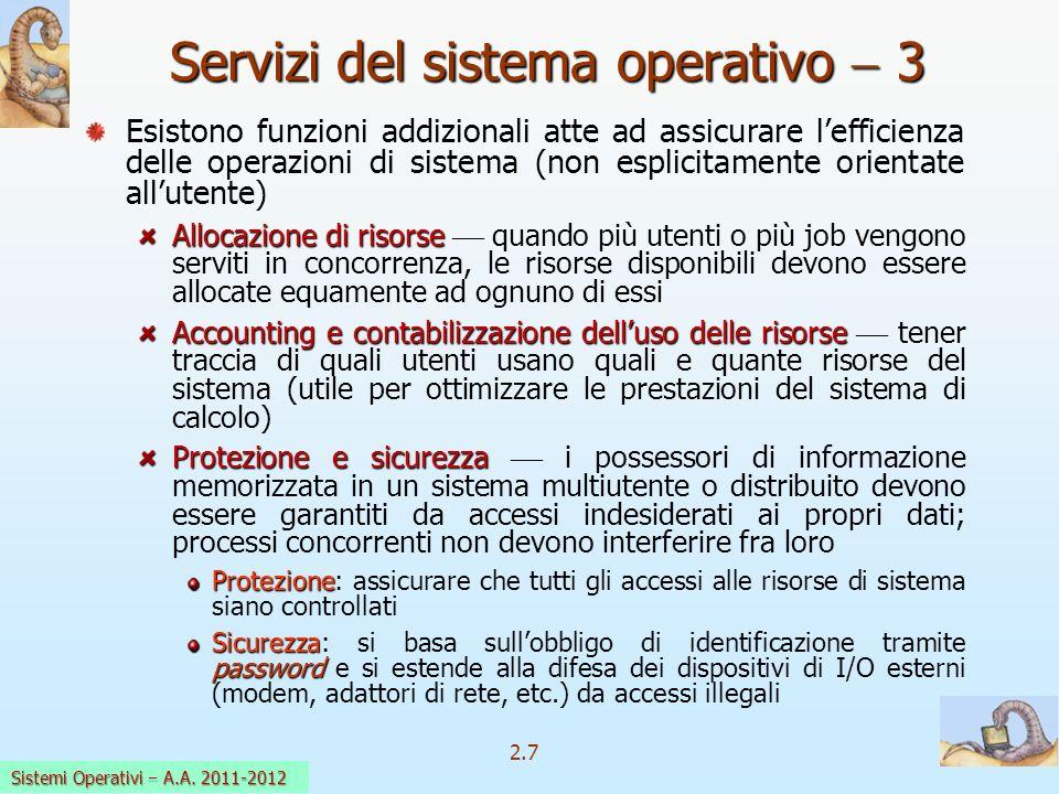 2.7 Sistemi Operativi a.a. 2009-10 Esistono funzioni addizionali atte ad assicurare lefficienza delle operazioni di sistema (non esplicitamente orient