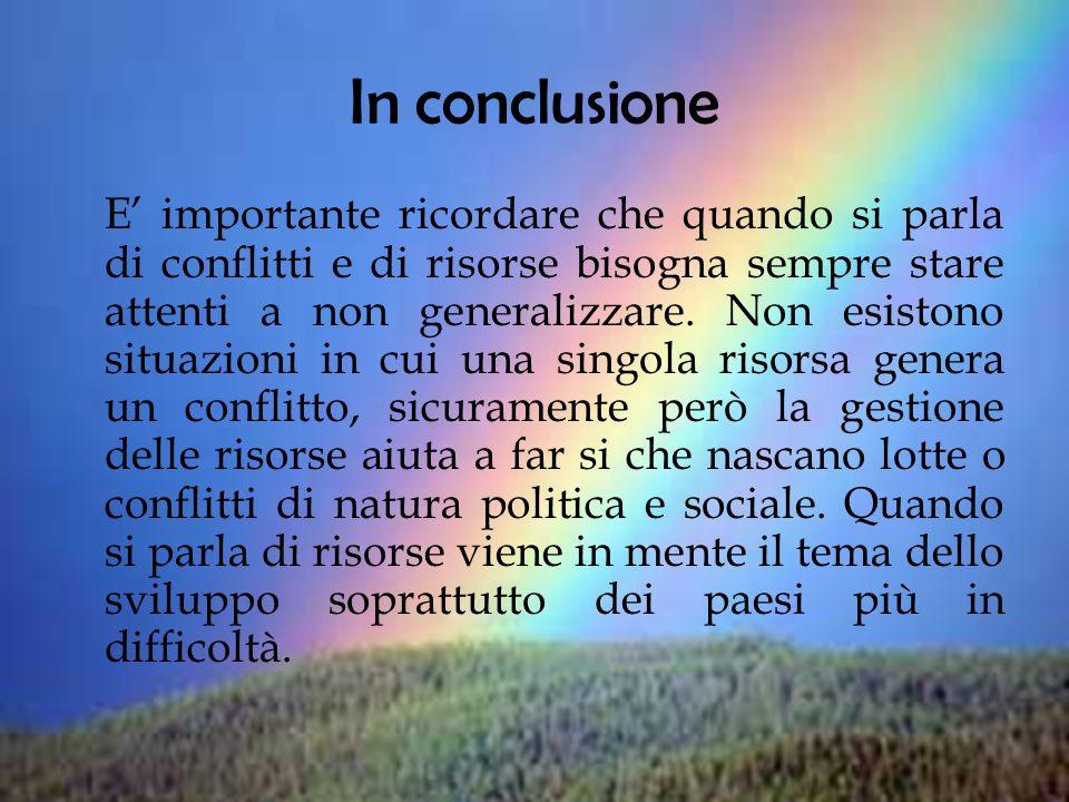 In conclusione E importante ricordare che quando si parla di conflitti e di risorse bisogna sempre stare attenti a non generalizzare.