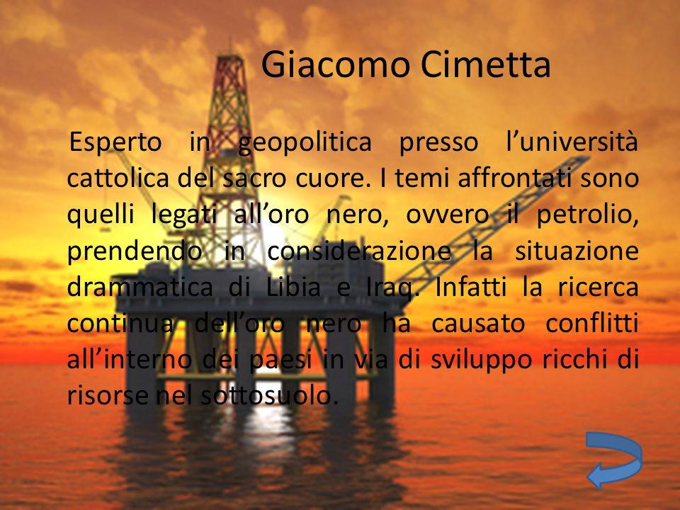 Giacomo Cimetta Esperto in geopolitica presso luniversità cattolica del sacro cuore. I temi affrontati sono quelli legati alloro nero, ovvero il petro