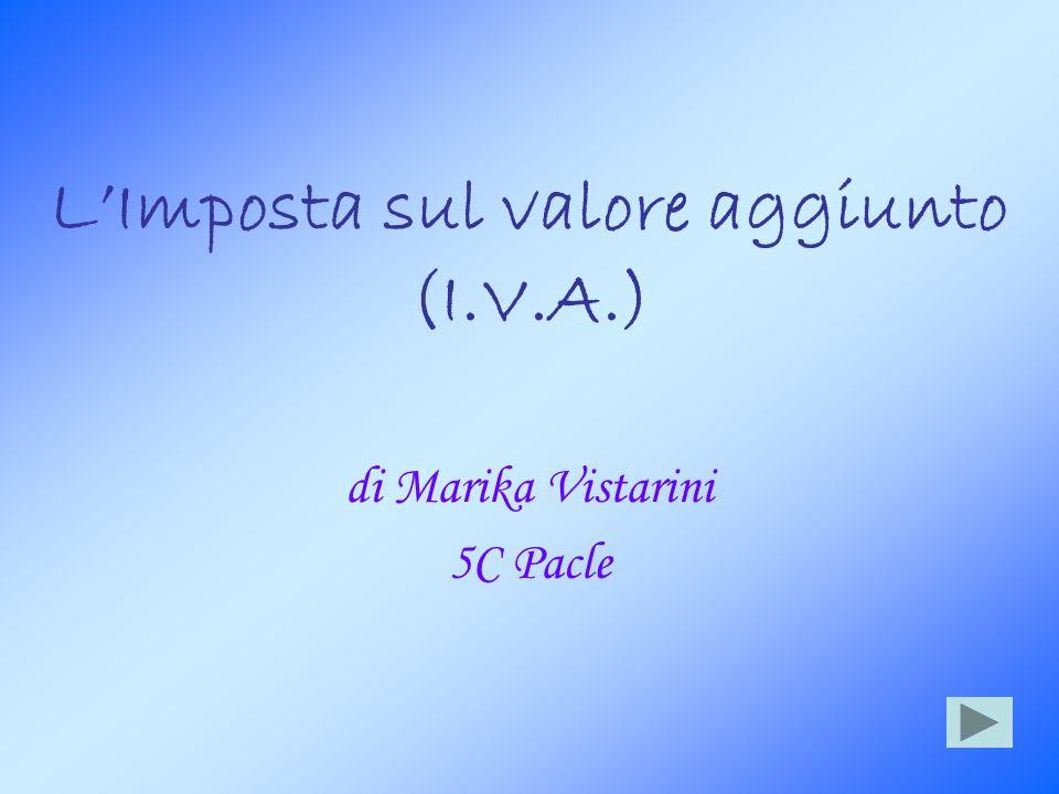 LImposta sul valore aggiunto (I.V.A.) di Marika Vistarini 5C Pacle