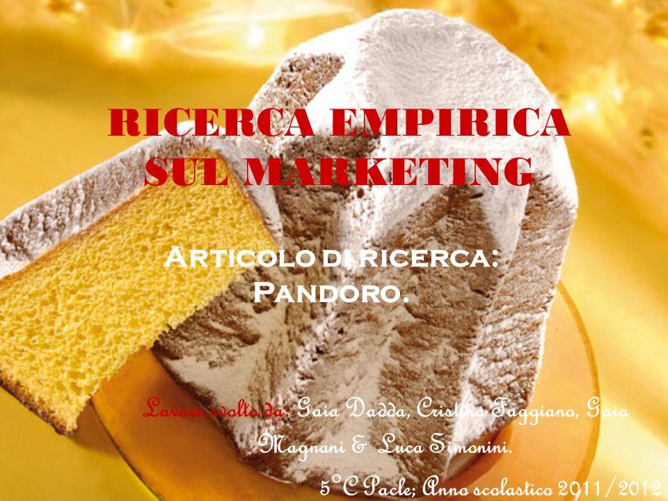 RICERCA EMPIRICA SUL MARKETING Articolo di ricerca: Pandoro. Lavoro svolto da: Gaia Dadda, Cristina Faggiano, Gaia Magnani & Luca Simonini. 5°C Pacle;