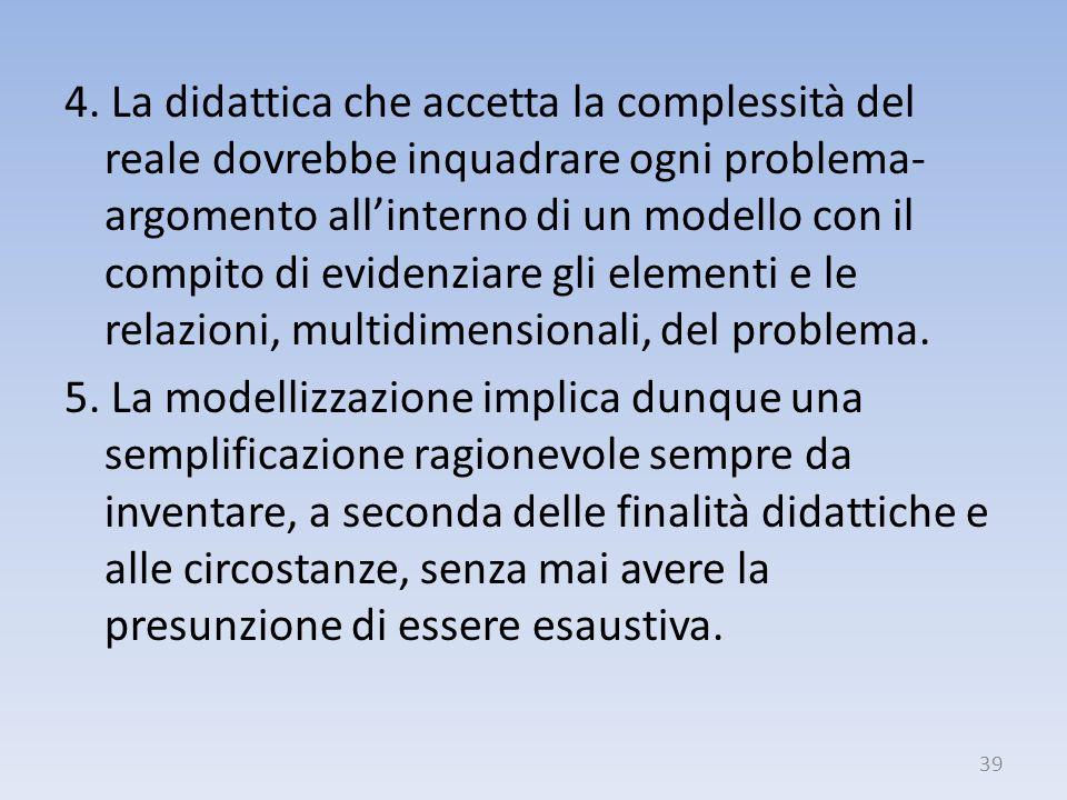 4. La didattica che accetta la complessità del reale dovrebbe inquadrare ogni problema- argomento allinterno di un modello con il compito di evidenzia
