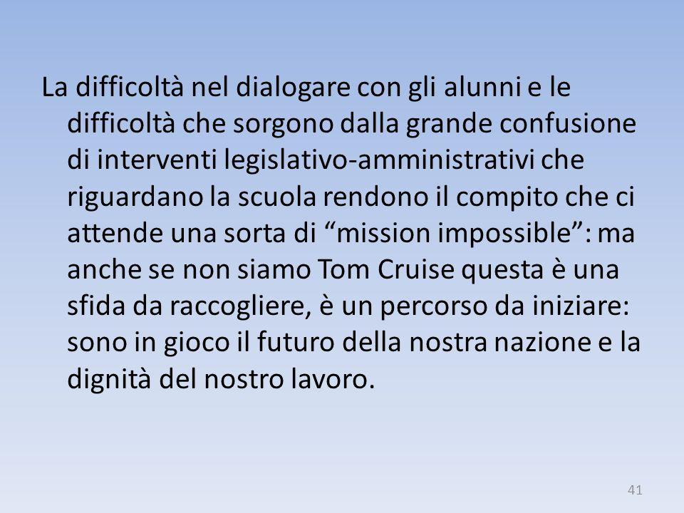 La difficoltà nel dialogare con gli alunni e le difficoltà che sorgono dalla grande confusione di interventi legislativo-amministrativi che riguardano