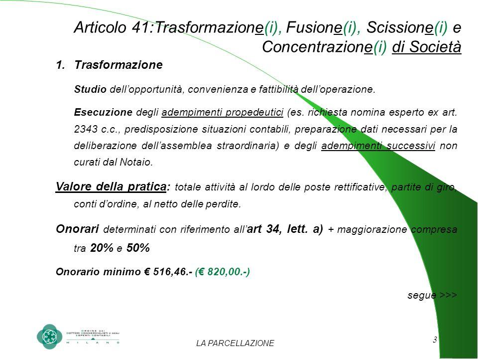 LA PARCELLAZIONE 3 Articolo 41:Trasformazione(i), Fusione(i), Scissione(i) e Concentrazione(i) di Società 1.Trasformazione Studio dellopportunità, convenienza e fattibilità delloperazione.