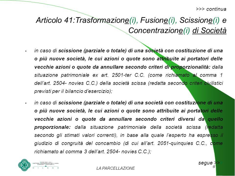 LA PARCELLAZIONE 6 >>> continua Articolo 41:Trasformazione(i), Fusione(i), Scissione(i) e Concentrazione(i) di Società in caso di scissione (parziale