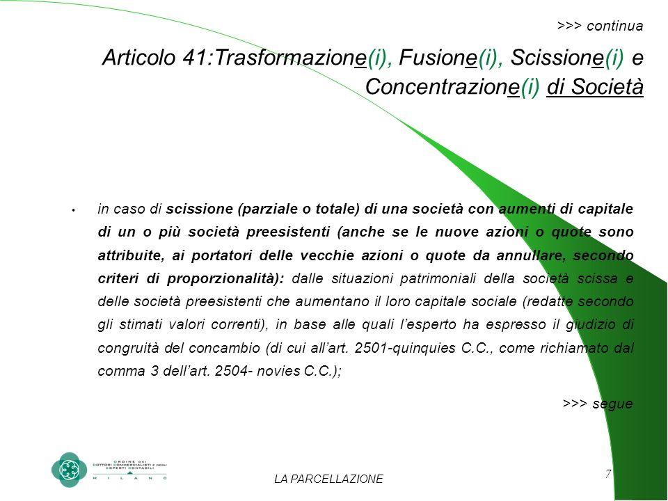 LA PARCELLAZIONE 7 >>> continua Articolo 41:Trasformazione(i), Fusione(i), Scissione(i) e Concentrazione(i) di Società in caso di scissione (parziale