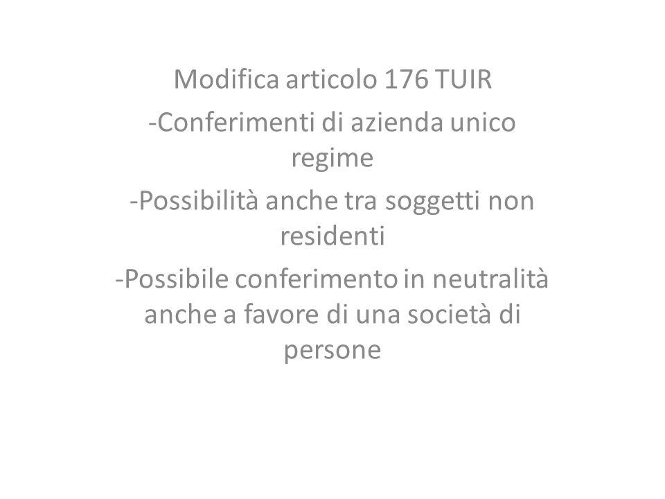 Modifica articolo 176 TUIR -Conferimenti di azienda unico regime -Possibilità anche tra soggetti non residenti -Possibile conferimento in neutralità anche a favore di una società di persone