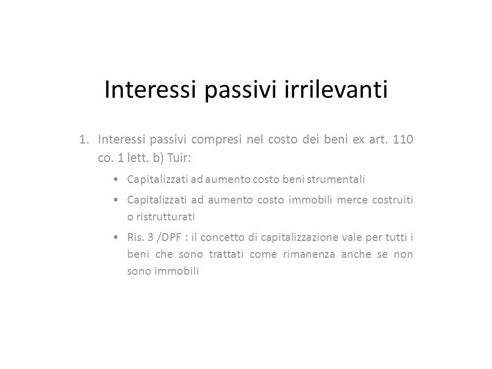 Interessi passivi irrilevanti 1.Interessi passivi compresi nel costo dei beni ex art.