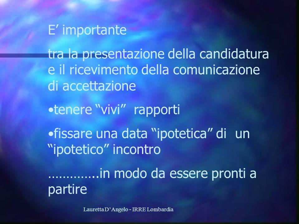 Lauretta DAngelo - IRRE Lombardia E importante tra la presentazione della candidatura e il ricevimento della comunicazione di accettazione tenere vivi