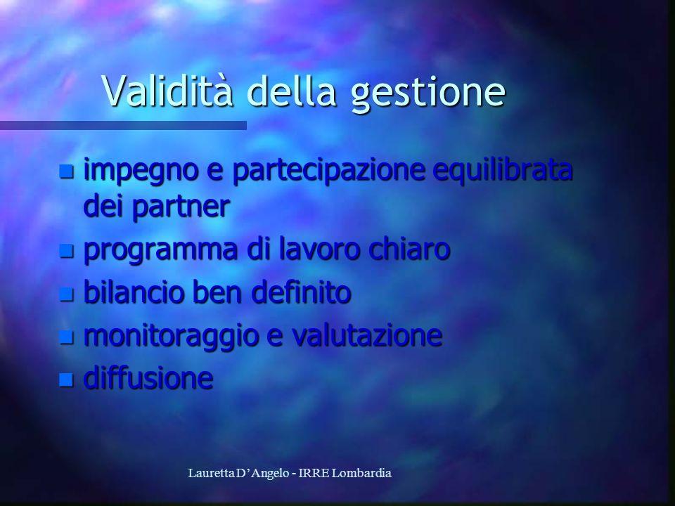 Lauretta DAngelo - IRRE Lombardia Validit à della gestione n impegno e partecipazione equilibrata dei partner n programma di lavoro chiaro n bilancio