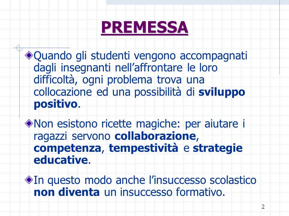 2 PREMESSA Quando gli studenti vengono accompagnati dagli insegnanti nellaffrontare le loro difficoltà, ogni problema trova una collocazione ed una po