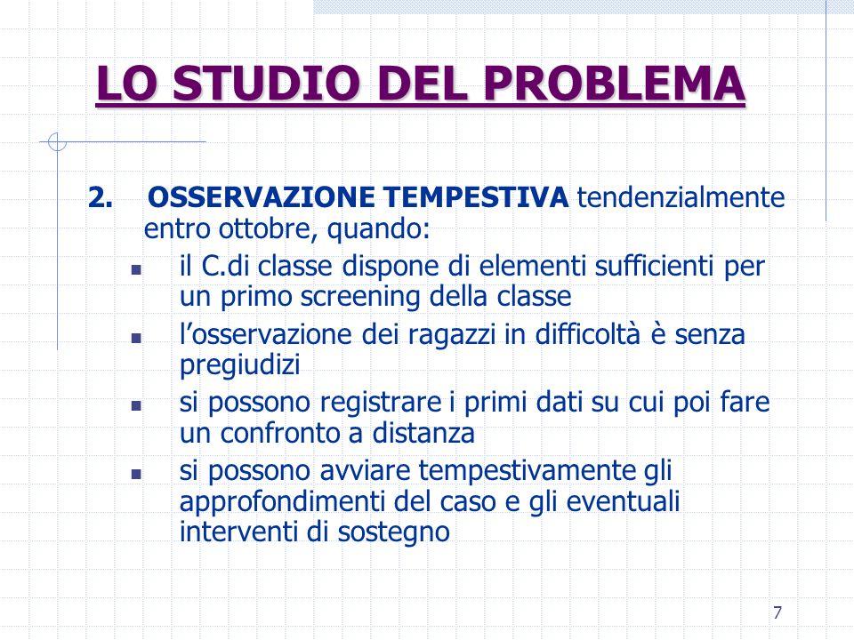 7 LO STUDIO DEL PROBLEMA 2. OSSERVAZIONE TEMPESTIVA tendenzialmente entro ottobre, quando: il C.di classe dispone di elementi sufficienti per un primo