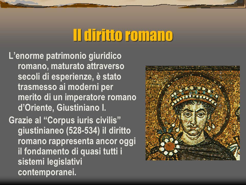 Il diritto romano Lenorme patrimonio giuridico romano, maturato attraverso secoli di esperienze, è stato trasmesso ai moderni per merito di un imperat