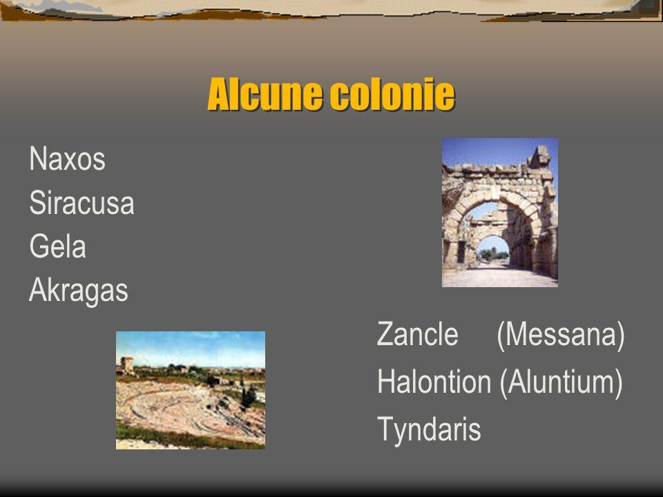 Alcune colonie Naxos Siracusa Gela Akragas Zancle (Messana) Halontion (Aluntium) Tyndaris