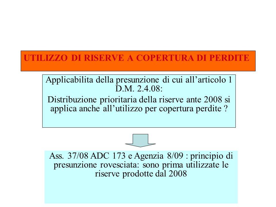 UTILIZZO DI RISERVE A COPERTURA DI PERDITE Applicabilita della presunzione di cui allarticolo 1 D.M. 2.4.08: Distribuzione prioritaria della riserve a