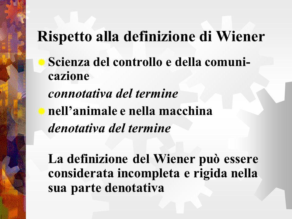 Rispetto alla definizione di Wiener Scienza del controllo e della comuni- cazione connotativa del termine nellanimale e nella macchina denotativa del