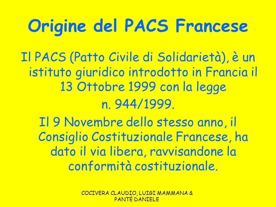 COCIVERA CLAUDIO, LUIGI MAMMANA & PANTÈ DANIELE Origine del PACS Francese Il PACS (Patto Civile di Solidarietà), è un istituto giuridico introdotto in