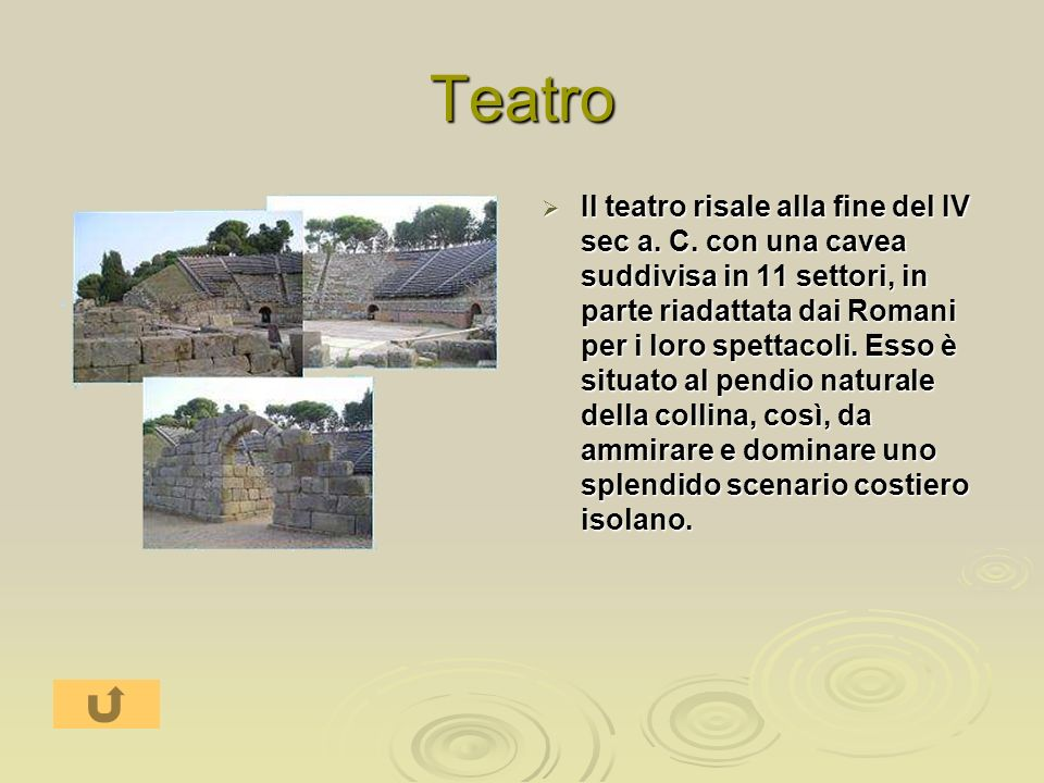 Teatro Il teatro risale alla fine del IV sec a. C. con una cavea suddivisa in 11 settori, in parte riadattata dai Romani per i loro spettacoli. Esso è