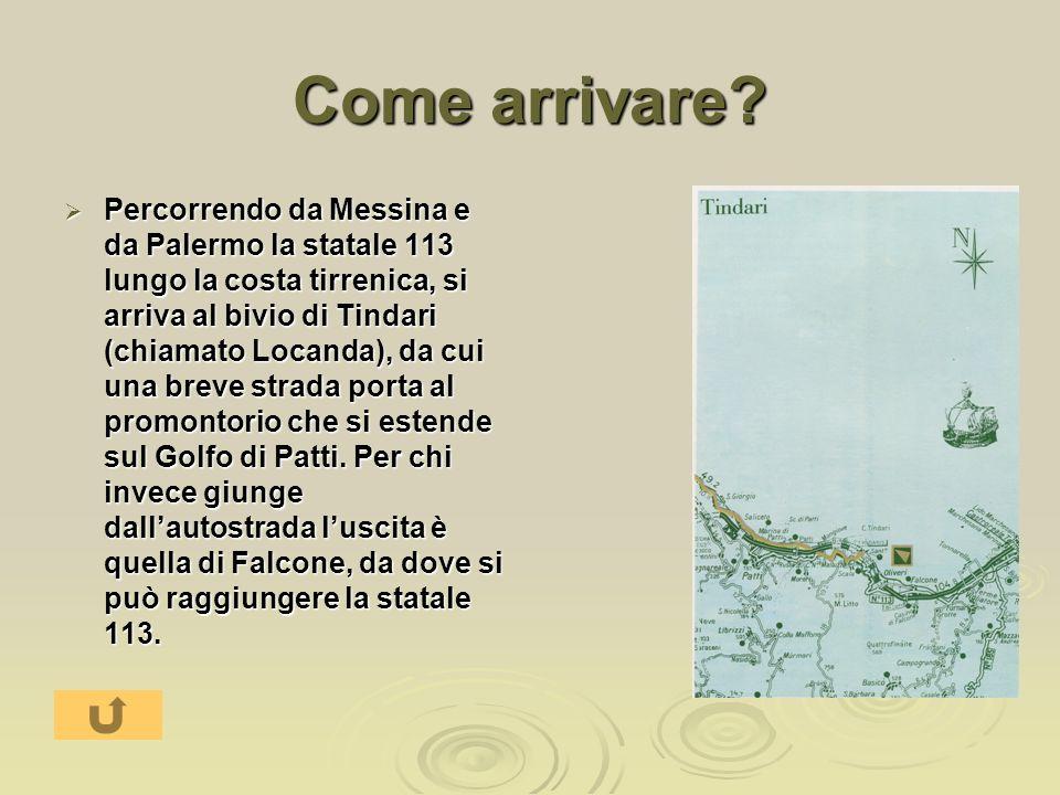 Come arrivare? Percorrendo da Messina e da Palermo la statale 113 lungo la costa tirrenica, si arriva al bivio di Tindari (chiamato Locanda), da cui u