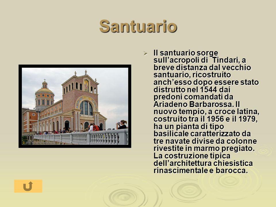 Santuario Il santuario sorge sullacropoli di Tindari, a breve distanza dal vecchio santuario, ricostruito anchesso dopo essere stato distrutto nel 1544 dai predoni comandati da Ariadeno Barbarossa.