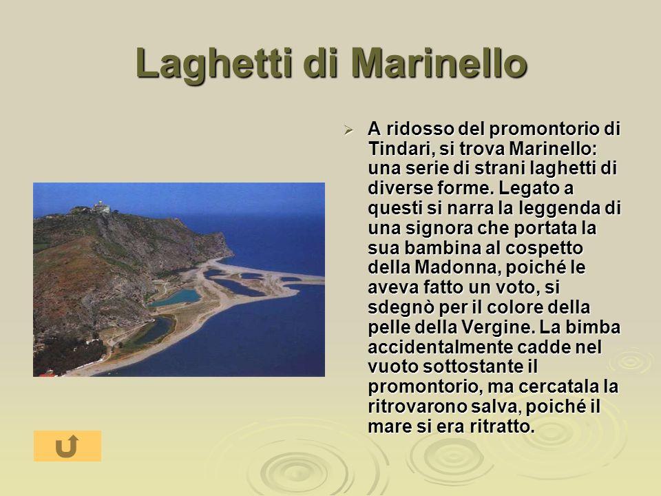 Laghetti di Marinello A ridosso del promontorio di Tindari, si trova Marinello: una serie di strani laghetti di diverse forme. Legato a questi si narr