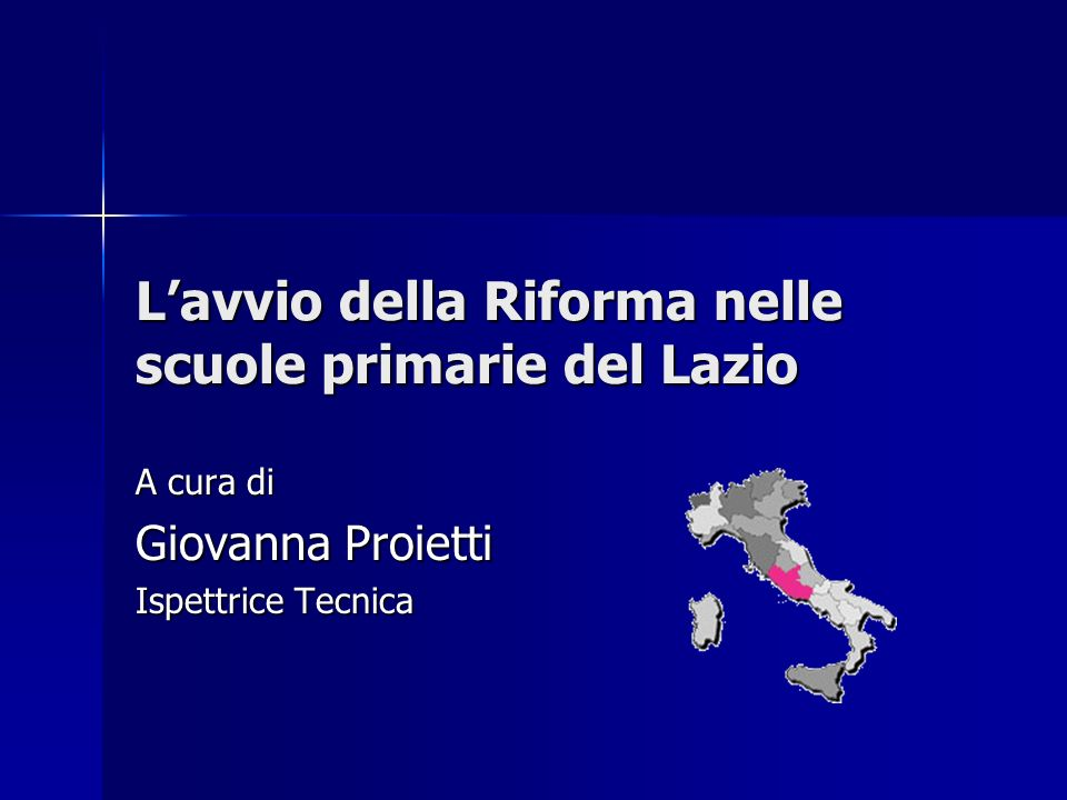 Lavvio della Riforma nelle scuole primarie del Lazio A cura di Giovanna Proietti Ispettrice Tecnica