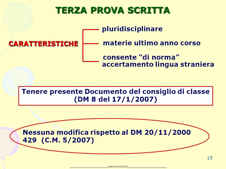 15 TERZA PROVA SCRITTA pluridisciplinare materie ultimo anno corso consente di norma accertamento lingua straniera Tenere presente Documento del consiglio di classe (DM 8 del 17/1/2007) Nessuna modifica rispetto al DM 20/11/2000 429 (C.M.