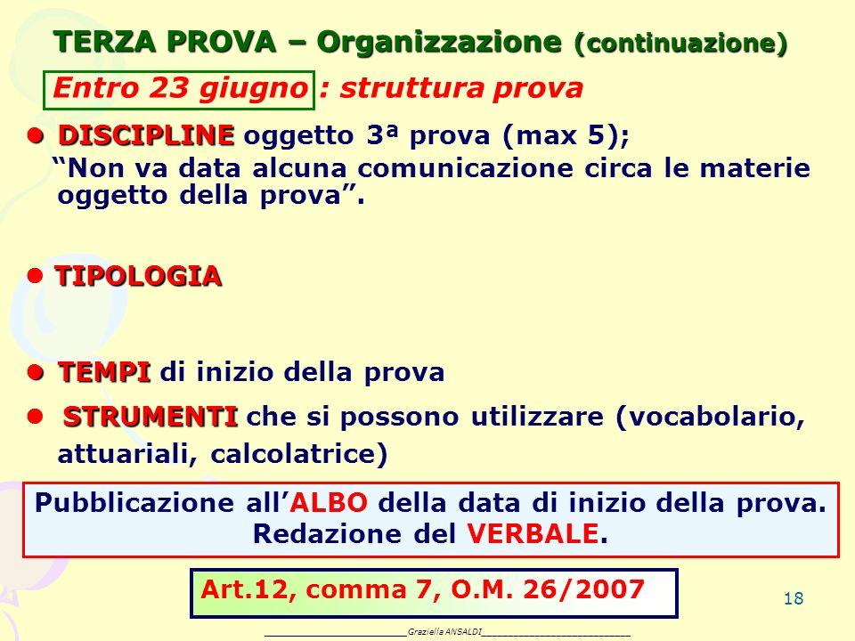 18 TERZA PROVA – Organizzazione (continuazione) DISCIPLINE DISCIPLINE oggetto 3ª prova (max 5); Non va data alcuna comunicazione circa le materie oggetto della prova.