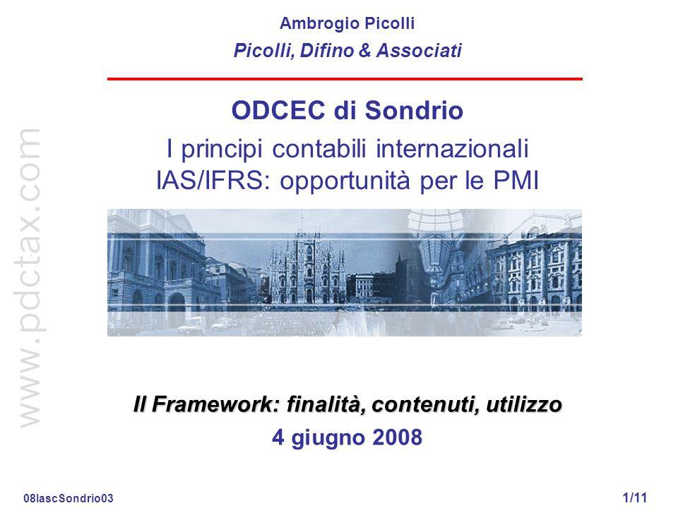 Il Framework: finalità, contenuti, utilizzo 1/11 ODCEC di Sondrio I principi contabili internazionali IAS/IFRS: opportunità per le PMI Il Framework: f
