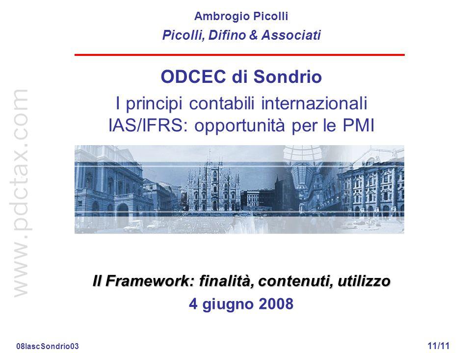 Il Framework: finalità, contenuti, utilizzo 11/11 ODCEC di Sondrio I principi contabili internazionali IAS/IFRS: opportunità per le PMI Il Framework: