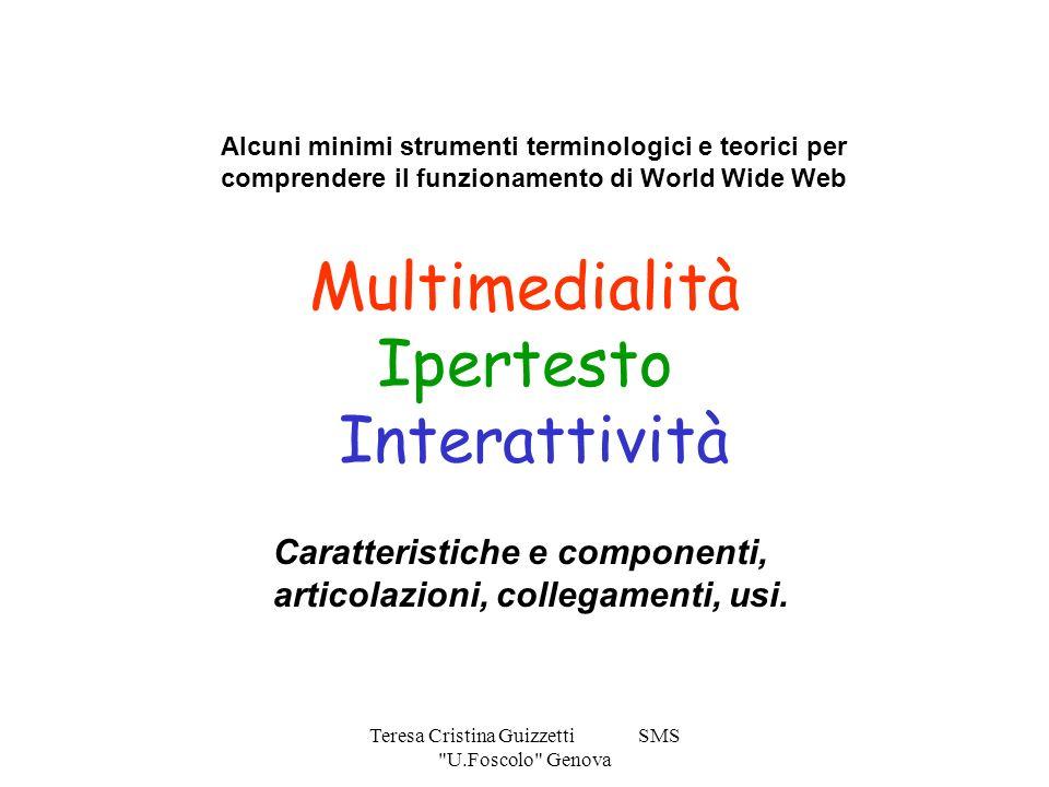 Teresa Cristina Guizzetti SMS U.Foscolo Genova Multimedialità Ipertesto Interattività Caratteristiche e componenti, articolazioni, collegamenti, usi.