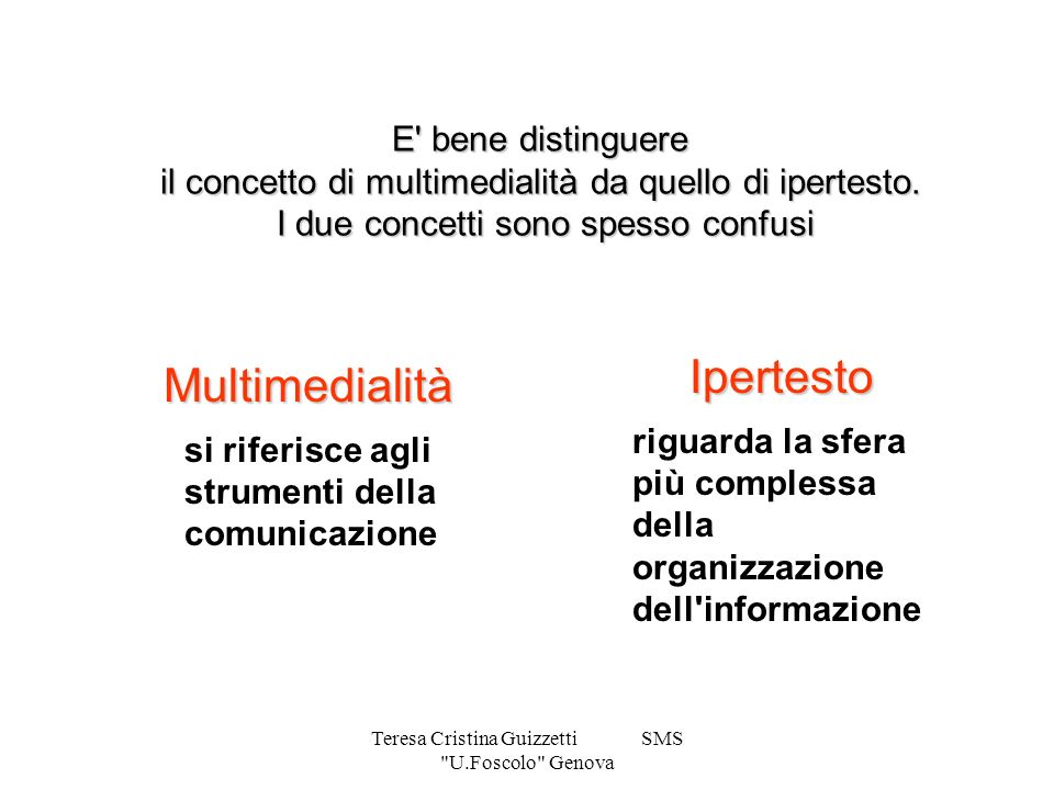 Teresa Cristina Guizzetti SMS U.Foscolo Genova E bene distinguere il concetto di multimedialità da quello di ipertesto.