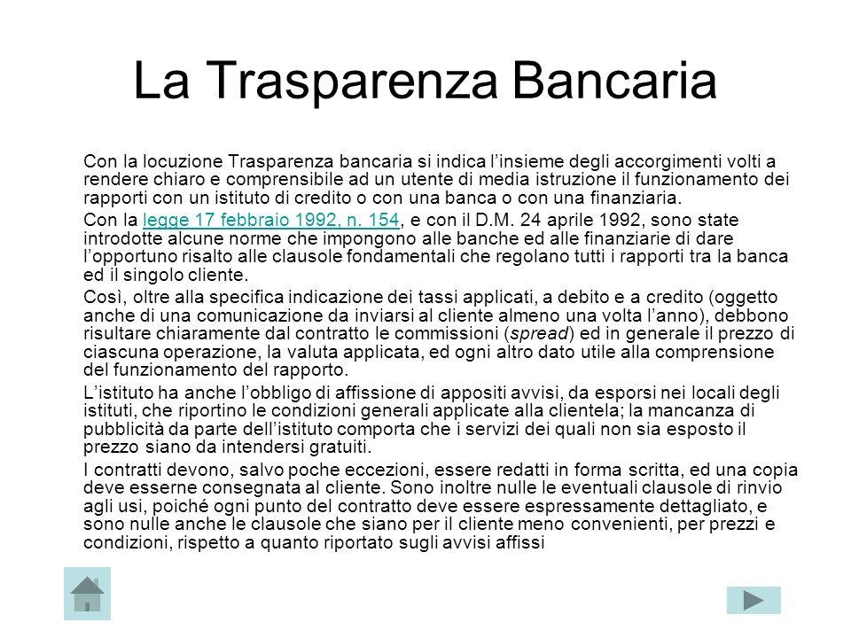 La Trasparenza Bancaria Con la locuzione Trasparenza bancaria si indica linsieme degli accorgimenti volti a rendere chiaro e comprensibile ad un utent