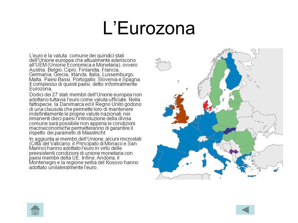 LEurozona L'euro è la valuta comune dei quindici stati dell'Unione europea che attualmente aderiscono all'UEM (Unione Economica e Monetaria), ovvero A