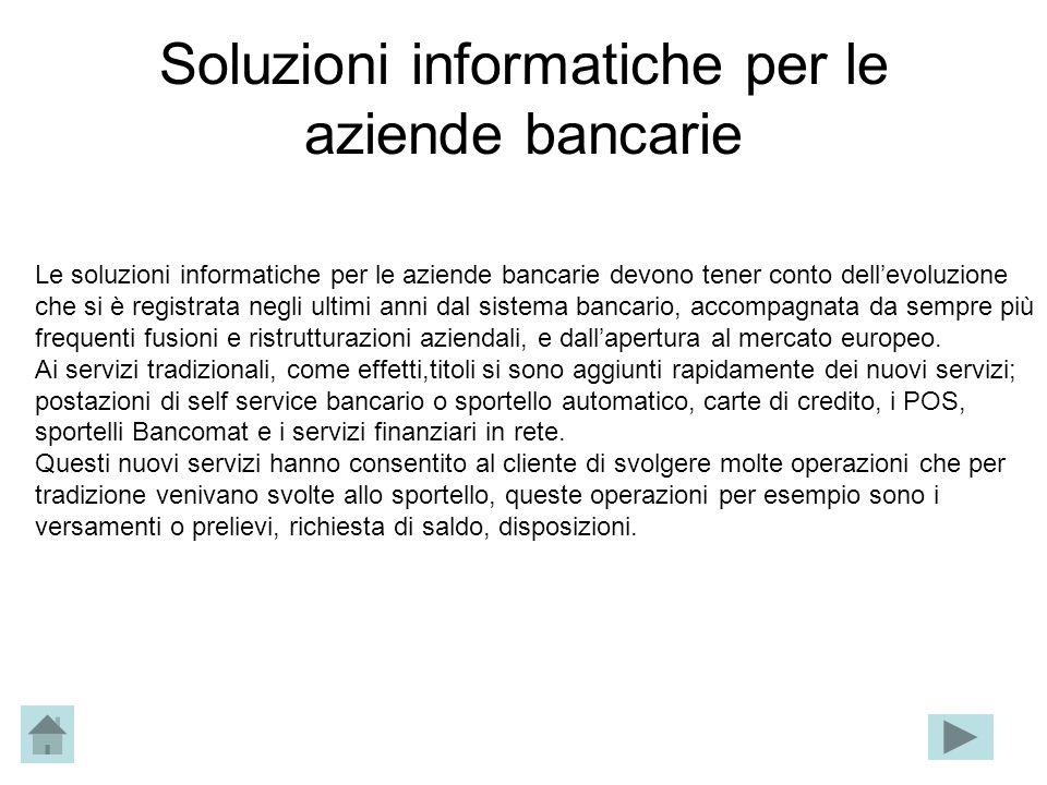 Soluzioni informatiche per le aziende bancarie Le soluzioni informatiche per le aziende bancarie devono tener conto dellevoluzione che si è registrata