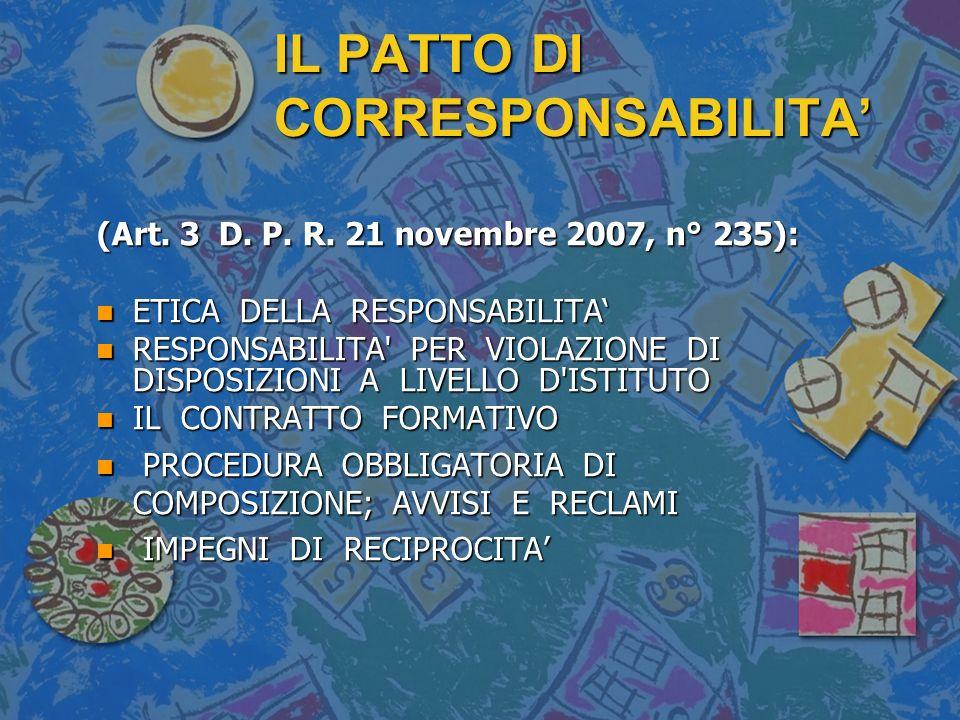 IL PATTO DI CORRESPONSABILITA (Art. 3 D. P. R. 21 novembre 2007, n° 235): n ETICA DELLA RESPONSABILITA n RESPONSABILITA' PER VIOLAZIONE DI DISPOSIZION
