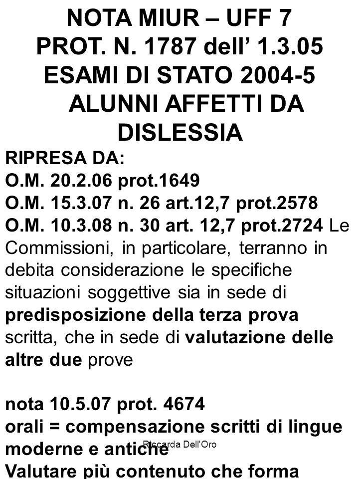 Riccarda Dell'Oro NOTA MIUR – UFF 7 PROT. N. 1787 dell 1.3.05 ESAMI DI STATO 2004-5 ALUNNI AFFETTI DA DISLESSIA RIPRESA DA: O.M. 20.2.06 prot.1649 O.M