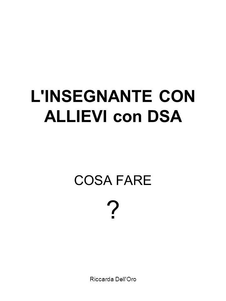 Riccarda Dell'Oro L'INSEGNANTE CON ALLIEVI con DSA COSA FARE ?