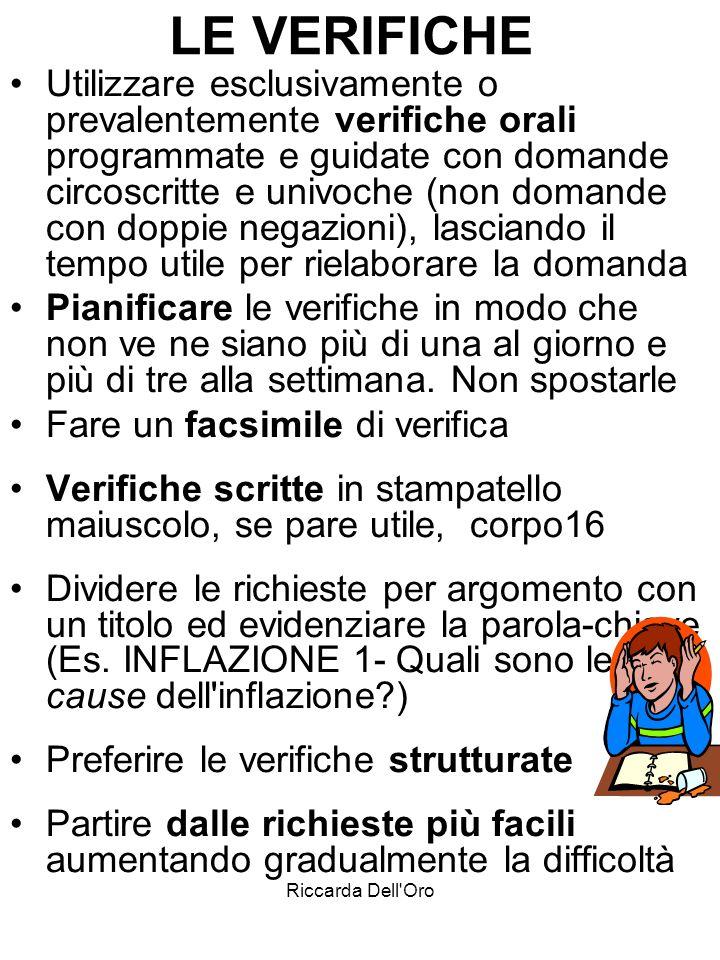 Riccarda Dell'Oro LE VERIFICHE Utilizzare esclusivamente o prevalentemente verifiche orali programmate e guidate con domande circoscritte e univoche (