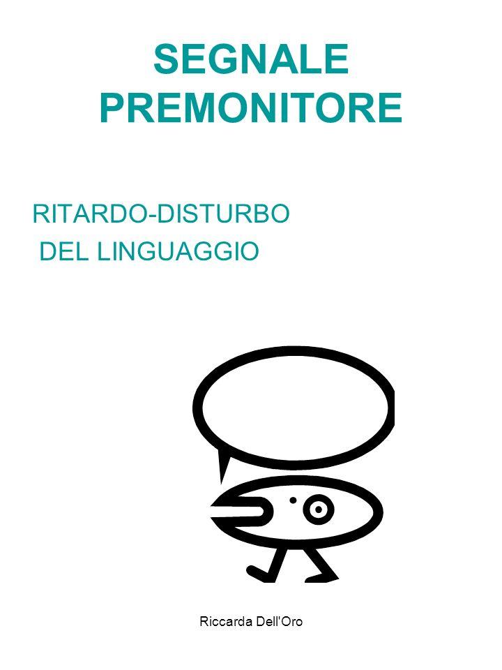 Riccarda Dell'Oro SEGNALE PREMONITORE RITARDO-DISTURBO DEL LINGUAGGIO