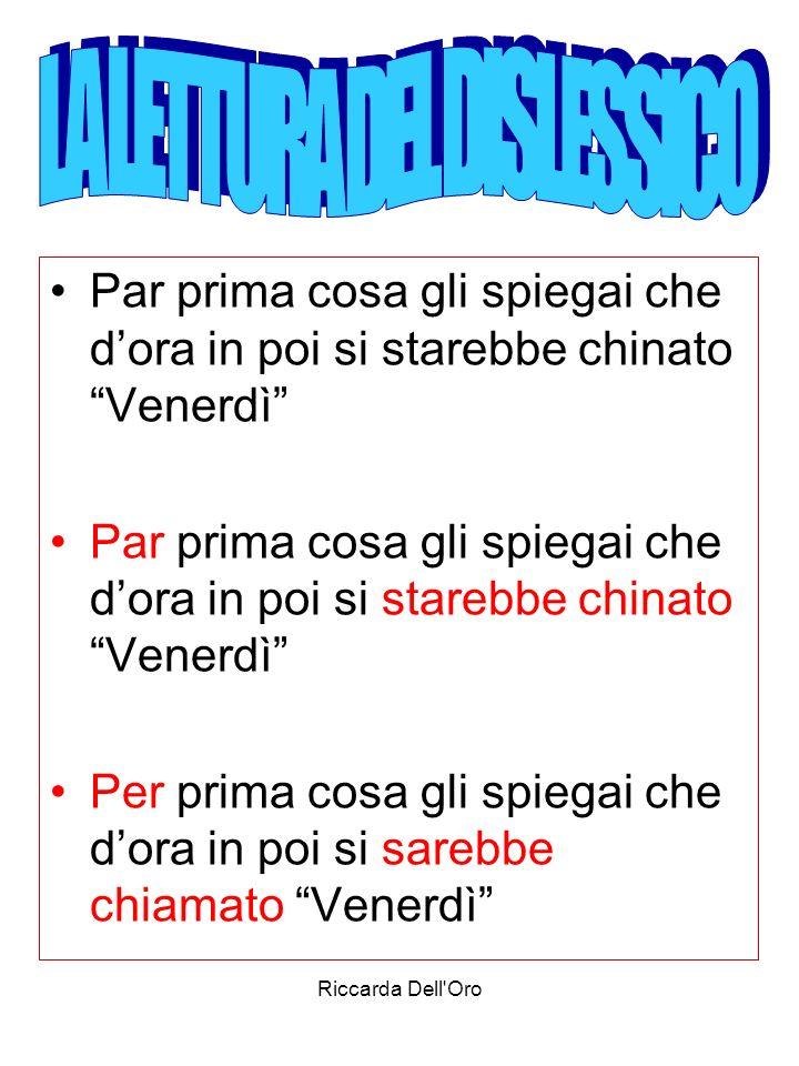 Riccarda Dell Oro GRAMMATICA Nell analisi grammaticale, logica e del periodo permettere all allievo di consultare schemi con le possibili voci Es.
