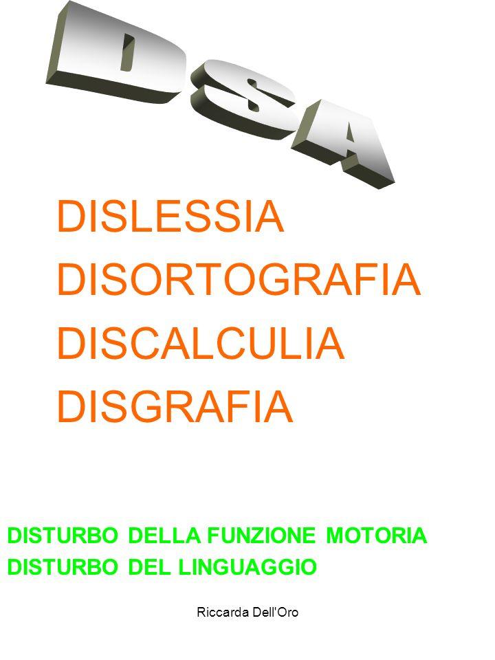 Riccarda Dell'Oro DISLESSIA DISORTOGRAFIA DISCALCULIA DISGRAFIA DISTURBO DELLA FUNZIONE MOTORIA DISTURBO DEL LINGUAGGIO